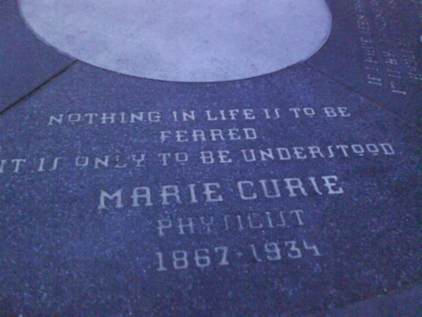 Nothing in life is to be feared. It is only to be understood. - Marie Curie